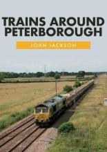 John Jackson Trains Around Peterborough