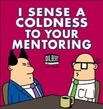 Adams, Scott I Sense a Coldness to Your Mentoring