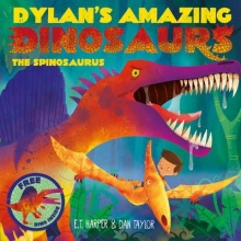 Harper, E T Dylan`s Amazing Dinosaurs - the Spinosaurus