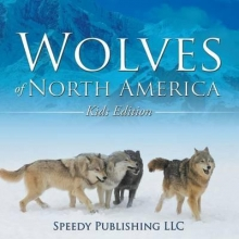 Publishing LLC, Speedy Wolves Of North America (Kids Edition)