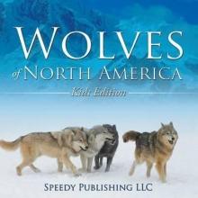Publishing LLC, Speedy Wolves Of North America (Kids Edition)