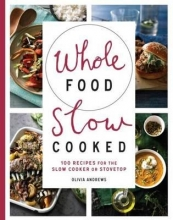 Olivia Andrews Whole Food Slow Cooked