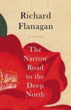 Richard,Flanagan Narrow Road to the Deep North