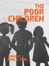 Ford, April L. The Poor Children