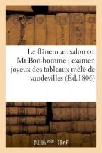 Aubry Le Flaneur Au Salon Ou MR Bon-Homme; Examen Joyeux Des Tableaux Mele de Vaudevilles