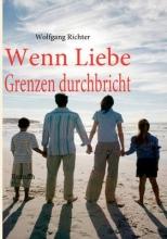 Richter, Wolfgang Wenn Liebe Grenzen durchbricht