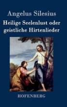 Silesius, Angelus Heilige Seelenlust oder geistliche Hirtenlieder