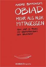 Biakowski, André Obiad - Mehr als nur Mittagessen. Mein Jahr in Polen mit Überlebenden des Holocaust