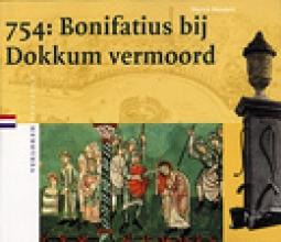 M. Mostert , 754: Bonifatius bij Dokkum vermoord