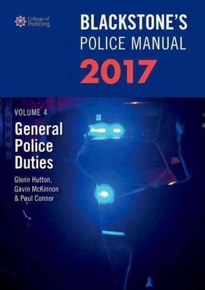 Glenn (Private assessment and examination consultant) Hutton,   Gavin (Head of Communications, Kent Police) McKinnon,   Paul (Police Training Consultant) Connor,Blackstone`s Police Manual Volume 4: General Police Duties 2017