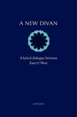 Barbara Schwepcke,   Bill Swainson,A New Divan - A Lyrical Dialogue between East and West