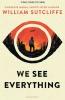 <b>Sutcliffe William</b>,We See Everything