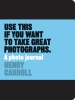 H. Carroll, Use This if You Want to Take Great Photographs