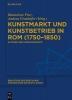 , Kunstmarkt und Kunstbetrieb in Rom (1750-1850)