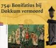 <b>Marco Mostert</b>,754: Bonifatius bij Dokkum vermoord