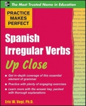 Eric Vogt Practice Makes Perfect: Spanish Irregular Verbs Up Close