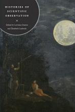 Lorraine Daston,   Elizabeth Lunbeck Histories of Scientific Observation