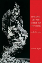 Hughes, Theodore Literature and Film in Cold War South Korea - Freedom`s Frontier