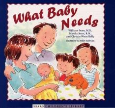 Sears, William,   Sears, Martha,   Kelly, Christie Watts What Baby Needs
