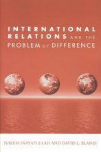 Naeem Inayatullah,   David L. Blaney International Relations and the Problem of Difference
