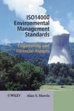 Morris, Alan S. ISO 14000 Environmental Management Standards