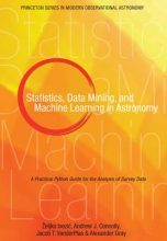 Zeljko Ivezic,   Andrew J. Connolly,   Jacob VanderPlas,   Alexander Gray Statistics, Data Mining, and Machine Learning in Astronomy
