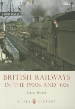 Greg Morse British Railways in the 1950s and `60s