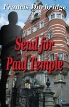 Durbridge, Francis Send for Paul Temple