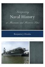 Hruska, Benjamin J. Interpreting Naval History at Museums and Historic Sites
