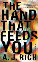 Rich, A. J. The Hand That Feeds You