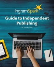 Clark, Brendan The IngramSpark Guide to Independent Publishing