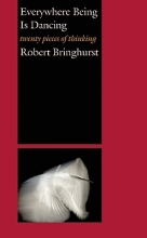 Bringhurst, Robert Everywhere Being Is Dancing