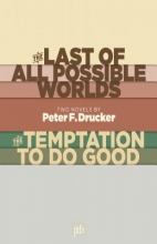Drucker, Peter F. The Last of All Possible Worlds and the Temptation to Do Good