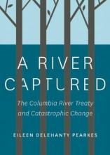 Pearkes, Eileen Delehanty A River Captured