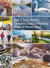 Dowden, Joe Francis Joe Dowden`s Complete Guide to Painting Water in Watercolour