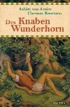 Arnim, Achim von Des Knaben Wunderhorn - Alte deutsche Lieder