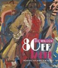 Die wilden 80er Jahre in der deutsch-deutschen Malerei