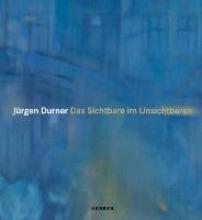 Jürgen Durner. Das Sichtbare im Unsichtbaren