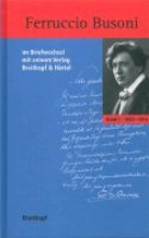 Ferruccio Busoni im Briefwechsel mit seinem Verlag Breitkopf & Härtel