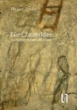 Grosse, Jürgen Fnf Zeitbilder