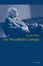 Tatár, István My twentieth century - the life and thoughts of a hungarian jewish intellectual. Memoirs of contradictions - ponderings on history 01