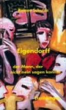 Schulze, Rainer Eigendorff � oder Der Mann, der nicht nein sagen konnte.