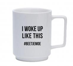 , Koffiemak I woke up like this