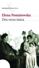 Poniatowska, Elena Dos veces única Twice Only