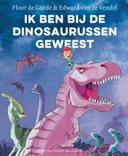 Floor de Goede, Edward van de Vendel Ik ben bij de dinosaurussen geweest