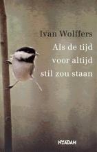 Ivan  Wolffers Als de tijd voor altijd stil zou staan