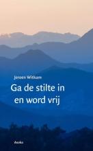 Jeroen  Witkam Ga de stilte in en word vrij