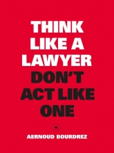 Aernoud Bourdrez , Think Like a Lawyer, Don`t Act Like One