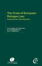 Spijkerboer Thomas Hemme Battjes  Evelien Brouwer  Lieneke Slingenberg, The crisis of European refugee law: