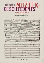 Mark Delaere , Een kleine muziekgeschiedenis van hier en nu